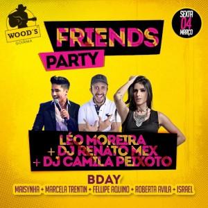 2 Sexta Woods - Festa Friends Party - Atrações - Léo Moreira - Dj Renato Mex - Dj Camila Peixoto - EFLYER.